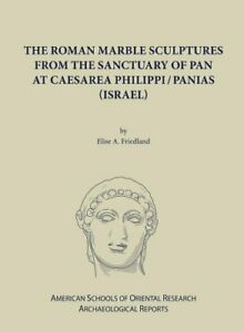 The Roman Marble Sculptures from the Sanctuary of Pan at Caesarea Philippi A… $35.95