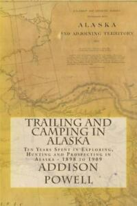 Trailing and Camping in Alaska: Ten Years Spent in Exploring Hunting and Pro...
