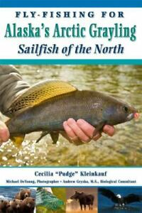 FLY FISHING FOR ALASKA#x27;S ARCTIC GRAYLING: SAILFISH OF NORTH By Pudge** NEW**
