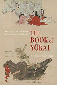 The Book of Yokai Mysterious Creatures of Japanese Folklore