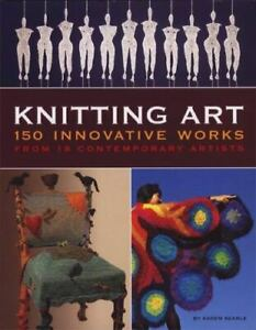 Knitting Art: 150 Innovative Works from 18 Contemporary Artists $18.37