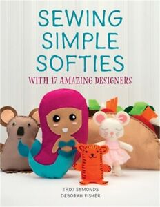 Sewing Simple Softies with 17 Amazing Designers Paperback or Softback $14.97