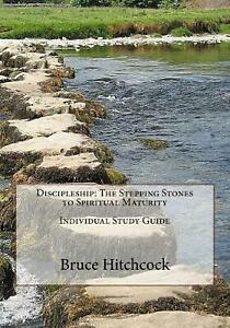Discipleship: the Stepping Stones to Spiritual Maturity Individual Study Guide