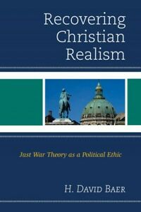 Recovering Christian Realism : Just War Theory as a Political Ethic Hardcove... $100.52