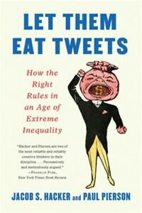 Let Them Eat Tweets: How the Right Rules in an Age of Extreme Inequality Paperb $15.36