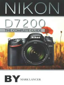 Nikon D7200: The Complete Guide by Mark Lancer (English) Paperback Book Free Shi