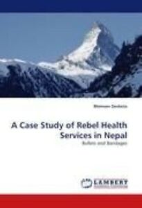 A Case Study of Rebel Health Services in Nepal: Bullets and Bandages by Bhimsen