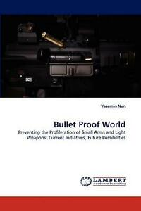 Bullet Proof World: Preventing the Profileration of Small Arms and Light Weapons