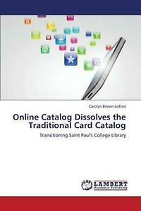 Online Catalog Dissolves the Traditional Card Catalog by Lofton Carolyn Brown (E