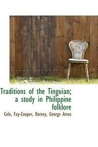 Traditions of the Tinguian; a Study in Philippine Folklore by Cole Fay-Cooper (E