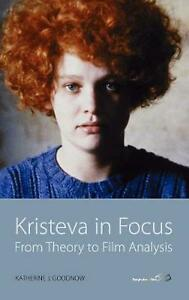 Kristeva in Focus: From Theory to Film Analysis by Katherine J. Goodnow (English
