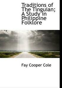 Traditions of the Tinguian; a Study in Philippine Folklore by Fay Cooper Cole (E