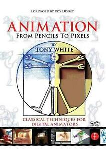 Animation from Pencils to Pixels: Classical Techniques for the Digital Animators