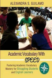 Academic Vocabulary with Speed: : Fostering Academic Vocabulary Mastery for Engl