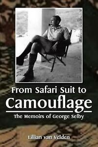 From Safari Suit to Camouflage: The Memoirs of George Selby by Lillian van Velde