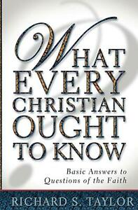 What Every Christian Ought to Know: Basic Answers to Questions of the Faith by R