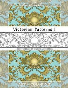 Victorian Patterns 1: Art of Coloring by Julianna Kunstler English Paperback B $13.36