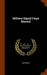 Military Signal Corps Manual by Anonymous (English) Hardcover Book Free Shipping