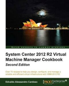 System Center 2012 R2 Virtual Machine Manager Cookbook Update by Edvaldo Aless