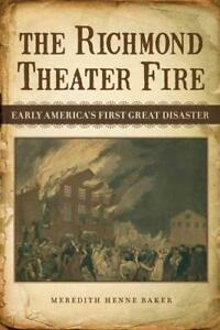 THE RICHMOND THEATER FIRE BAKER, MEREDITH HENNE NEW HARDCOVER BOOK