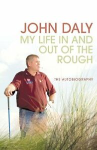 John Daly: My Life In and Out of the Rough by Daly John Hardback Book The Fast