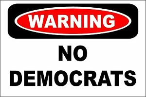 Warning NO DEMOCRATS Aluminum 8 x 12 Metal Novelty Danger Sign