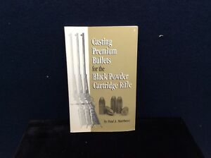 CASTING PREMIUM BULLETS FOR THE BLACK POWDER CARTRIDGE RIFLE BY PAUL A. MATTHEWS