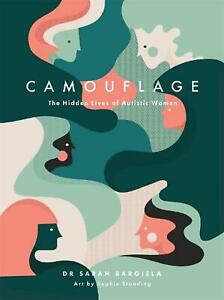 Camouflage: The Hidden Lives of Autistic Women by Sarah Bargiela English Hardc