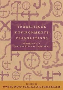 Transitions Environments Translations : Feminisms in International Politics