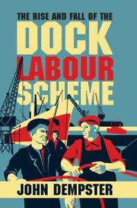 The Rise and Fall of the Dock Labour Scheme by John Dempster Hardback Book The
