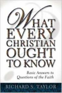 What Every Christian Ought to Know: Basic Answers to Questions of the Faith: ...