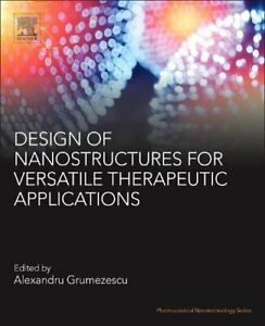 Design of Nanostructures for Versatile Therapeu Grumezescu Mihai $232.50