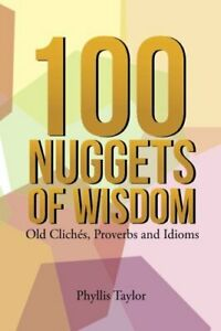 100 Nuggets of Wisdom: Old Cliches Proverbs and Idioms Taylor Phyllis $22.27