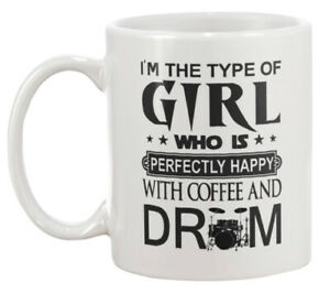 I'm the type of girl Who is perfectly happy with coffee and Drum Mug