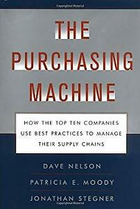 Purchasing Machine : How the Top Ten Companies Use Best Practices to Manage T...