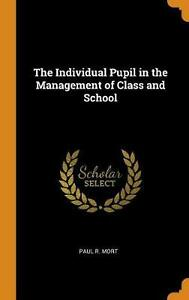 Individual Pupil in the Management of Class and School by Paul R. Mort Hardcover
