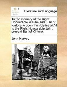 To The Memory Of The Right Honourable William Late Earl Of Kintore. A Poem H... $17.86
