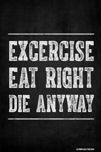 Exercise Eat Right Die Anyway Poster FREE SHIPPING $15.33