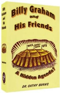BILLY GRAHAM AND HIS FRIENDS: A HIDDEN AGENDA By Cathy Burns **BRAND NEW** $20.41