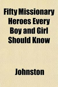 Fifty Missionary Heroes Every Boy and Girl Should Know by Johnston John Ed The $37.26