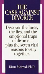 Case Against Divorce: Discover the Lures the Lies and ... by Diane Medved Book