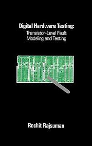 Digital Hardware Testing: Transistor Level Fault Modeling and Testing by Rochit $155.60
