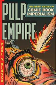 Pulp Empire: A Secret History of Comic Book Imperialism by Paul S. Hirsch Engli
