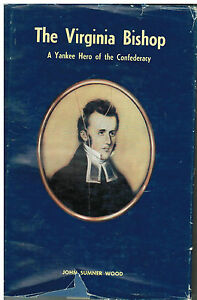 *ANTIQUE BOOK 1961 THE VIRGINIA BISHOP A YANKEE HERO OF THE CONFEDERACY *J WOOD