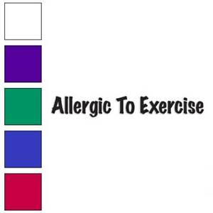 Allergic To Exercise Decal Sticker Choose Color Size #3192