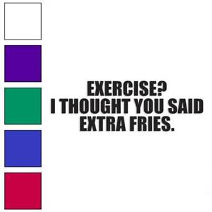 Exercise Extra Fries Decal Sticker Choose Color Size #3996