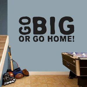 Go Big Or Go Home' 48 x 22-inch Wall Decal