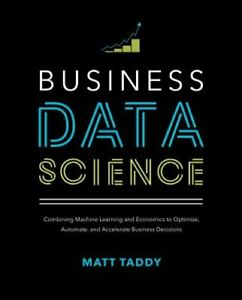 Business Data Science: Combining Machine Learning and Economics to Optimize