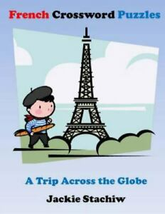 French Crossword Puzzles : A Trip Across the Globe Paperback by Stachiw Jac... $9.81
