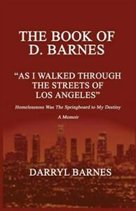 The Book of D. Barnes as I Walked Through the Streets of Los Angeles Homeless...